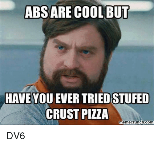 abs-are-cool-but-have-you-ever-tried-stufed-crust-39200380.png