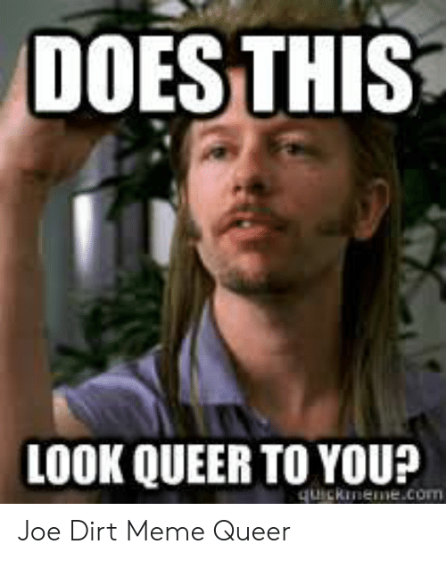 does-this-look-queer-to-you-quickmeme-com-joe-dirt-meme-51852420.png